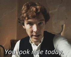 GIF, if you're ever in any doubt, here is a gif of Benedict Cumberbatch telling you that you look nice today. Always helps!