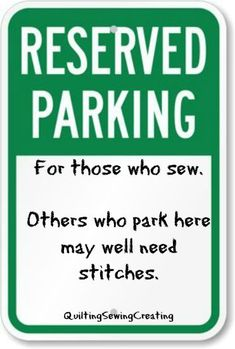 Quilting & Sewing Humor | Reserved Parking | http://www.chicagonow.com/
