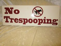 Funny Dog Sign - No trespassing sign No TresPOOPING 3 sizes available on Etsy, $12.99