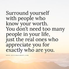 Surround yourself with people who know your worth. Quotes For Kids, Family Quotes, Quotes To Live By, Life Quotes, Know Your Worth Quotes, Knowing Your Worth, Surround Yourself Quotes, Be Yourself Quotes, Favorite Quotes