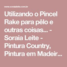 Utilizando o Pincel Rake para pêlo e outras coisas... - Soraia Leite - Pintura Country, Pintura em Madeira, Pincéis Importados, Tintas, Kits