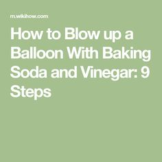 How to Blow up a Balloon With Baking Soda and Vinegar: 9 Steps