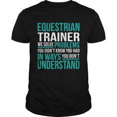 EQUESTRIAN TRAINER T Shirts, Hoodie Sweatshirts