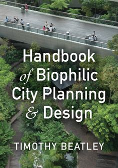 "Read ""Harnessing the Power of Nature to Improve Our Cities"" in The Dirt, a blog of the American Society of Landscape Architects. Image: Handbook of Biophilic City Planning & Design / Island Press"