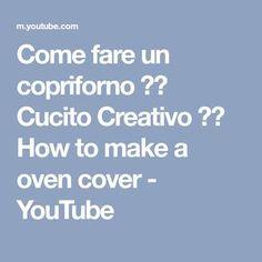 Come fare un copriforno ✂️ Cucito Creativo ✂️ How to make a oven cover - YouTube