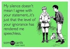 bahaha! This is when I have to listen to people talk about politics that don't have any idea what they are talking about. If you are not educated/informed on a topic, than don't open your mouth please. lol