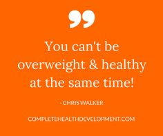 I get this one a lot, but frankly there is no way to be overweight and healthy at the same time! If a person is overweight they generally have an underlying problem. It could be a number of things like: dysfunctions in your organs, hormones or glands, often related to stress, toxic emotions, nutrient deficiencies, food addictions or gluttony.