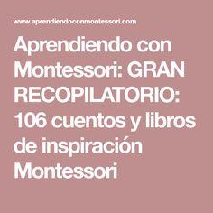 Aprendiendo con Montessori: GRAN RECOPILATORIO: 106 cuentos y libros de inspiración Montessori