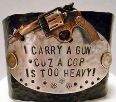 "COWGIRL ATTITUDE CUFF ""I Carry a Gun Cuz A Cop Is Too Heavy"""