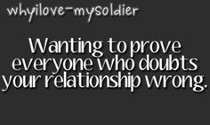 wanting to prove everyone who doubts your relationship wrong.