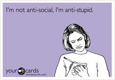Funny Confession Ecard: I'm not anti-social, I'm anti-stupid.