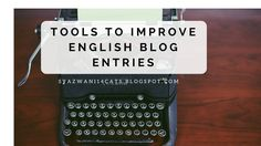 Syazwani14Cats: Tools That I Use To Improve My Essays/Blog Entries...