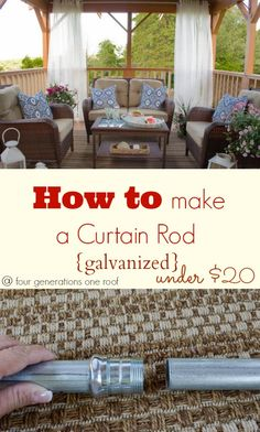 How to make a curtain rod for under $20. Galvanized for an outdoor deck or patio space by Four Generations One Roof