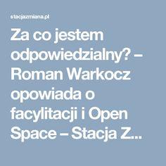 Za co jestem odpowiedzialny? – Roman Warkocz opowiada o facylitacji i Open Space – Stacja Zmiana