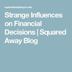Strange Influences on Financial Decisions | Squared Away Blog