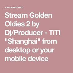 "Stream Golden Oldies 2 by Dj/Producer - TiTi ""Shanghai"" from desktop or your mobile device"