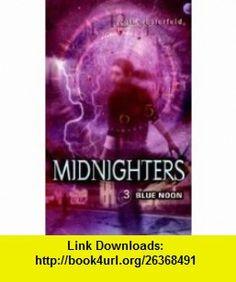 Blue Noon - Midnighters, Volume 3 Scott Westerfeld ,   ,  , ASIN: B004FSC4RA , tutorials , pdf , ebook , torrent , downloads , rapidshare , filesonic , hotfile , megaupload , fileserve