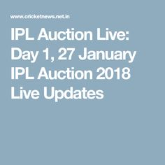 IPL Auction Live: Day 1, 27 January IPL Auction 2018 Live Updates