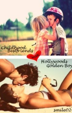 Childhood Bestfriends with Hollywood's Golden Boy - By: Smile024...On wattpad Amazing