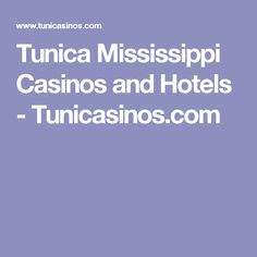 Tunica Mississippi Casinos and Hotels - Tunicasinos.com