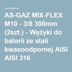 AS-GAZ MIX-FLEX M10 - 3/8 300mm (2szt.) - Wężyki do baterii ze stali kwasoodpornej AISI 316 L
