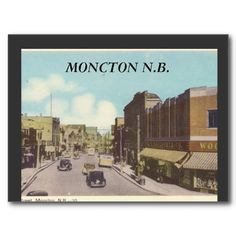Moncton New Brunswick Postcard-I still remember that woolworth store on the corner Moncton Nb, New Brunswick, Good Old, Day Trips, Old Photos, Forget, Canada, History, Live