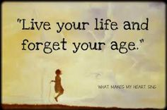 """Live your life and forget your age."" by Neal Donald Walsch"