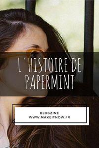makeitnow.fr - Histoire d'entrepreneur - INTERVIEW PAPERMINT