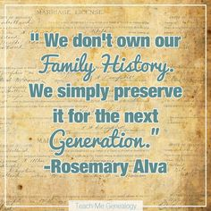 """We Don't OWN Our Family History. We simple preserve it for the next generation"" -Thomas S. Monson (Teach Me Genealogy)"