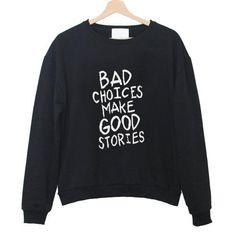 bad choices make good stories sweatshirt