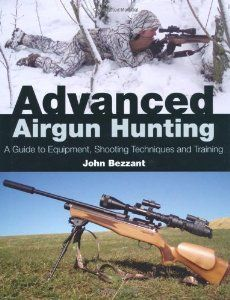 Advanced Airgun Hunting: A Guide to Equipment, Shooting Techniques and Training: John Bezzant: 9781847972941: Amazon.com: Books