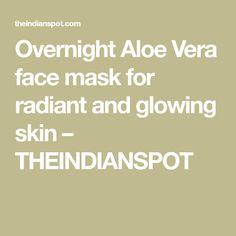 Overnight Aloe Vera face mask for radiant and glowing skin – THEINDIANSPOT Aloe Vera Face Mask, Natural Moisturizer, Sleep Mask, Glowing Skin, Dry Skin, Stress, Indian, Beauty, Dresses