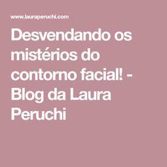 Desvendando os mistérios do contorno facial! - Blog da Laura Peruchi