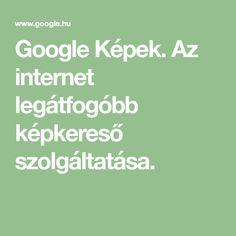 Google Képek. Az internet legátfogóbb képkereső szolgáltatása.