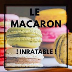 [Recette] Macarons Facile et Inratable (Guide ultime !)