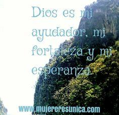 Dios es mi fortaleza  www.mujereresunica.com