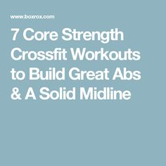 7 Core Strength Crossfit Workouts to Build Great Abs & A Solid Midline