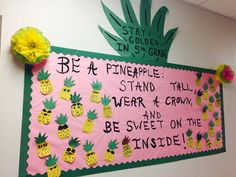 BE A PINEAPPLE: STAND TALL, WEAR A CROWN, ANE BE SWEET ON THE INSIDE!  BULLETIN BOARD....STAY GOLDEN!
