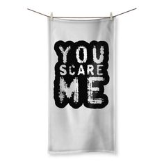 You Scare Me Beach Towel