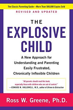 The Explosive Child: A New Approach for Understanding and...