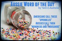 """Aussie Word of the Day - Americans call these """"sprinkles"""". Aussies call them """"hundreds and thousands"""" Australia Vs America, Aussie Australia, Australia Funny, Australia Day, Australia Living, Advance Australia Fair, Moving To Australia, American Words, Collective Nouns"""