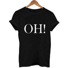 OH! T Shirt Size XS,S,M,L,XL,2XL,3XL