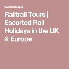 Railtrail Tours | Escorted Rail Holidays in the UK & Europe