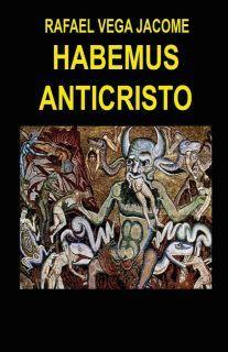 Habemus Anticristo, novela de Rafael Vega. Amazon.com=Rafael Vega Jacome