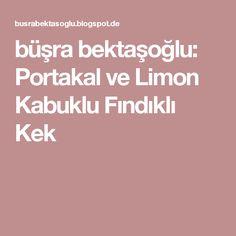 büşra bektaşoğlu: Portakal ve Limon Kabuklu Fındıklı Kek