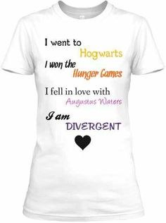 I went to Hogwarts I won the Hunger Games <3 I fell in Love with Augustus Waters and I am Divergert... I have watched almost All of these movies except Fault In My Stars