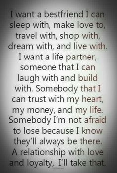 ... many of us want the same.  So, when it happens, I want to love my life partner in the way they need to be loved