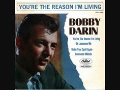 Bobby Darin - You're the reason I'm living .  Walden Robert Cassotto; May 14, 1936 - December 20, 1973