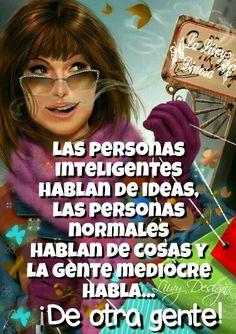 La gente inteligente habla de ideas. La gente normal habla de cosas. La gente mediocre habla... de otra gente.