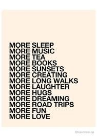 more sleep music tea Books sunsets creating laughter hugs dreaming fun Quotes Sunday Quotes, Happy Quotes, Best Quotes, Love Quotes, Inspirational Posters, Motivational Quotes, Hugs, New Year Resolution Quotes, Tea And Books